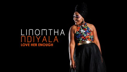 Linomtha - Love Her Enough
