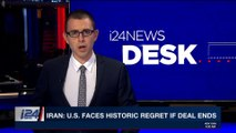 i24NEWS DESK | Iran: U.S. faces historic regret if deal ends | Sunday, May 6th 2018