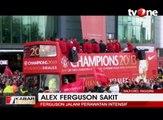 Sir Alex Ferguson Mendadak Dioperasi Akibat Pendarahan Otak