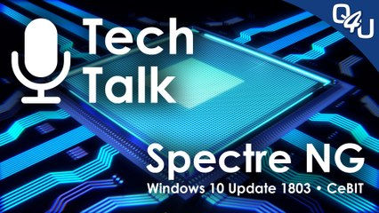 Spectre-NG, Windows 10 Update 1803, Cloudflare DNS, CeBIT 2018 - QSO4YOU Tech Talk #3