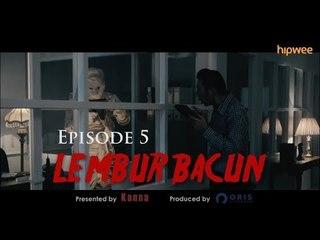 Episode 5 - Lembur Bacun Webseries - Bacun Hakim, Fitria Rasyidi