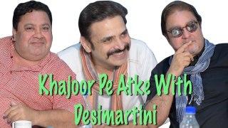 Watch: Khajoor Pe Atke Vinay Pathak, Manoj Pahwa And Harsh Chhaya On Desimartini
