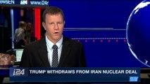 i24NEWS DESK   Trump withdraws from Iran nuclear deal   Wednesday, May 9th 2018