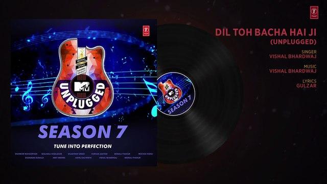 DIL TOH BACHA HAI JI UNPLUGGED Full Audio - MTV Unplugged Season 7 - Vishal Bhardwaj