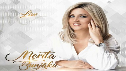 Merita Bunjaku -Dasma e Djalit (Albumi Live 2018)