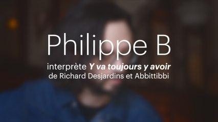 Philippe B interprète «Y va toujours y avoir»