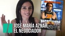 """""""Jose María Aznar, el negociador"""", por Marta Flich"""