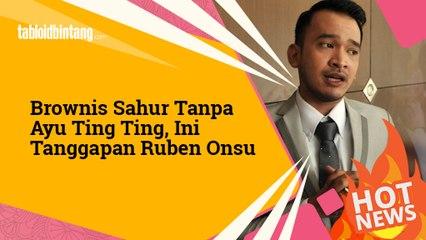 Ruben Onsu Kecewa Ayu Ting Ting Absen dari Brownis Sahur?