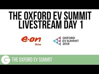 The Oxford EV Summit 2018 - Livestream // DAY ONE