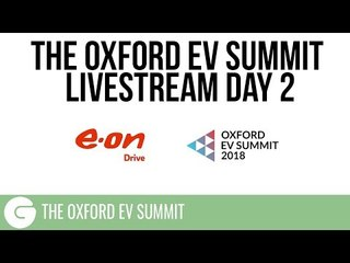 The Oxford EV Summit 2018 - Livestream // DAY TWO