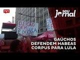 Gaúchos defendem Habeas Corpus para Lula