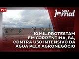 10 mil protestam em Correntina, BA, contra uso intensivo da água pelo agronegócio