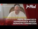 Papa Francisco lê mensagem aos fiéis em homenagem a Nsa. Senhora Aparecida