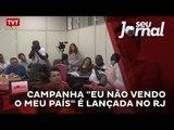 """Campanha """"Eu Não Vendo o Meu País"""" é lançada no Rio de Janeiro"""