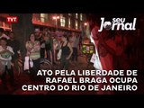 Ato pela liberdade de Rafael Braga ocupa centro do Rio de Janeiro