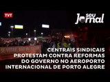 Centrais sindicais protestam contra reformas do governo no Aeroporto Internacional de Porto Alegre