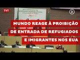 Mundo reage à proibição de entrada de refugiados e imigrantes nos EUA