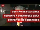 Decisão de Fux sobre combate à corrupção gera conflitos no Congresso