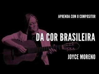 Da Cor Brasileira || Aprenda com o compositor || Joyce Moreno