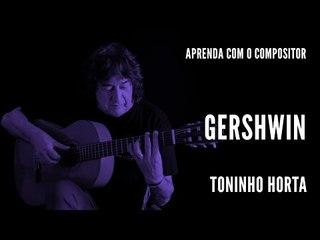 Toninho Horta || Gershwin || Aprenda com o compositor