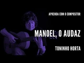 Toninho Horta || Manoel, o Audaz || Aprenda com o compositor