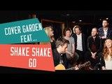 [LIVE] COVER GARDEN FEAT... SHAKE SHAKE GO