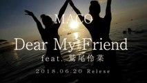 MACO/ Dear My Friend feat. 鷲尾伶菜