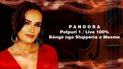 PANDORA - POTPURI 1 LIVE (Shqiperise mesme)