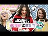 YOUTUBE VS. RÉALITÉ - Les vacances ! avec Sophie Riche, Lola et Clara