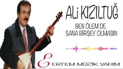 Ali Kızıltuğ - Ben Ölemde Sana Birşey Olmasın