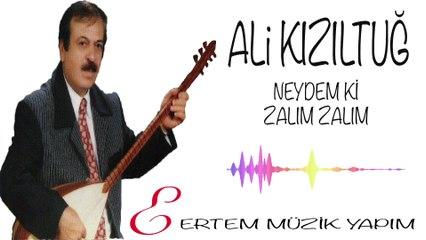 Ali Kızıltuğ - Neydem ki Zalım Zalım