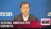 President Moon calls for tangible results of innovative growth and government's active role