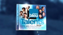 La compil des TALENTS FRANCE BLEU 2018 Vol 1