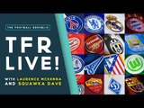 UEFA Champions League and UEFA Europa League DRAW REACTION! | TFR LIVE!