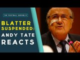 ANDY TATE RESPONSE | Sepp Blatter Banned For Eight Years From Football