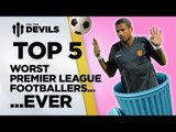 Top 5 Worst Premier League Footballers EVER? | Manchester United | DEVILS