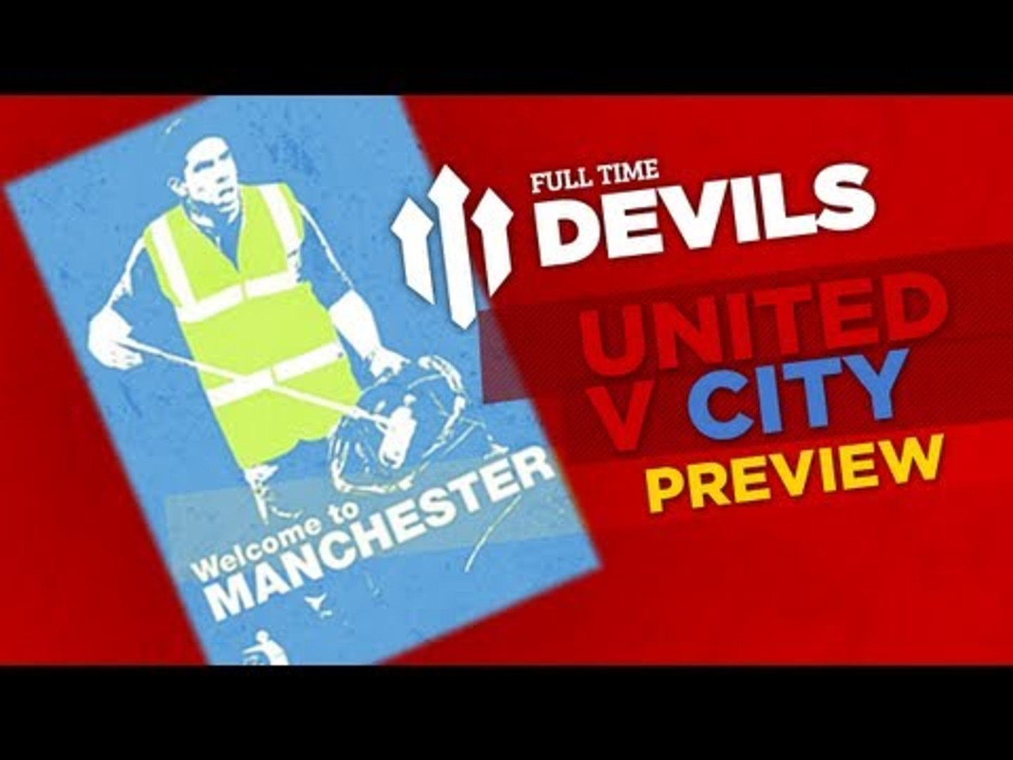 Welcome to Manchester! |  Manchester United v Man City 8/4/2013 | DEVILS PREVIEW