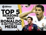 5 Reasons Ronaldo Is Better Than Messi