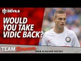 Would You Take Vidic back?  | FullTimeDEVILS with Bleacher Report | Manchester United vs Palace