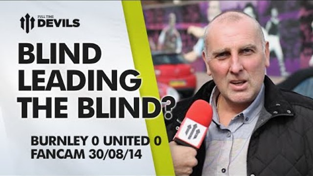 Blind Leading the Blind?   Burnley 0 Manchester United 0   FAN CAM