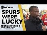 Spurs Were Lucky | Spurs 0 Manchester United 0 | FANCAM