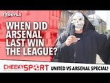 When Did Arsenal Last Win The League? | Cheeky Sport | Manchester United vs Arsenal