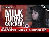 Milk Turns Quicker! | Manchester United 2 Sunderland 0 | FANCAM