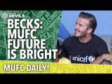 David Beckham: Future is Bright | MUFC Daily | Manchester United