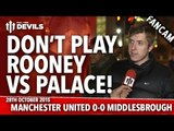 Don't Play Rooney vs Palace! | Manchester United 0-0 Middlesbrough (1-3 Penalties) | FANCAM