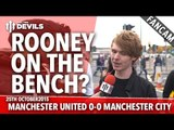 Rooney On The Bench? | Manchester United 0-0 Manchester City | FANCAM