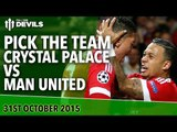 Pick The Team! | Crystal Palace vs Manchester United | Premier League