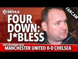 Andy Tate: Four Down: J**less! | Manchester United 0-0 Chelsea | FANCAM