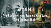 "30 mai 1431 : Avant de brûler vive, Jeanne d'Arc s'écrie : ""Casse-toi Jean-Marie !"""