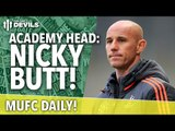 Nicky Butt: New Academy Head!   MUFC Daily   Manchester United